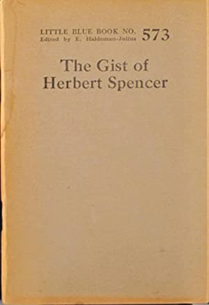 The Gist of Herbert Spencer: Little Blue Book No. 573: n/a