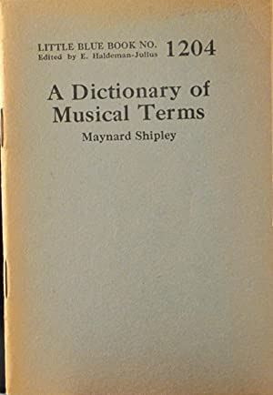 A Dictionary of Musical Terms: Little Blue Book No. 1204: Shipley, Maynard