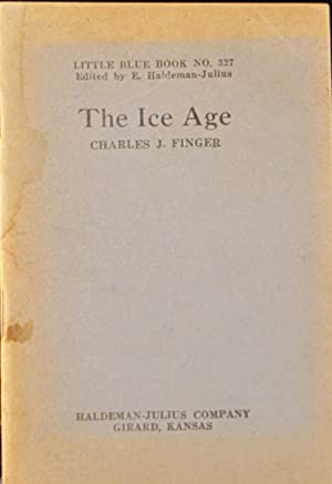The Ice Age: Little Blue Book No. 327: Finger, Charles J