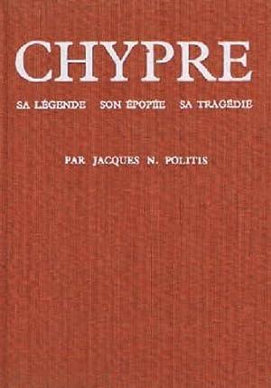 Chypre sa légende son épopée sa tragédie: Jacques Politis