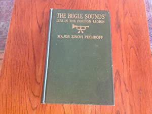 The Bugle Sounds: Life in the Foreign Legion: Pechkoff, Major Zinovi