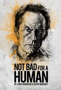 NOT BAD FOR A HUMAN : The Life and Films of Lance Henriksen (Signed Ltd. Hardcover Edition)