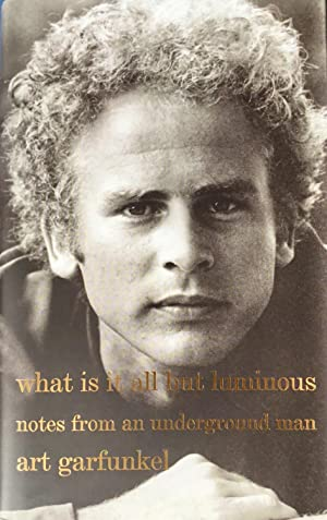 what is it all but luminous : notes from an underground man - Hardcover 1st. - Signed by Art Garf...