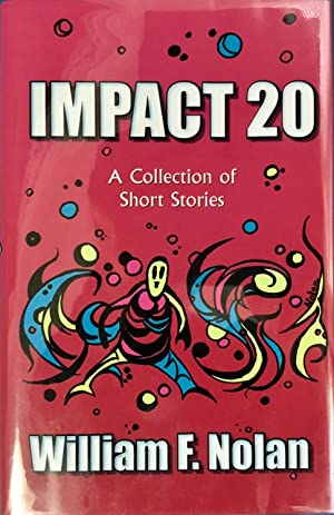 IMPACT 20 : A Collection of Short: Nolan, William F.