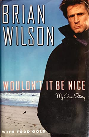 WOULDN'T IT BE NICE : My Own Story (Hardcover 1st. - Signed by Brian Wilson of The Beach Boys)