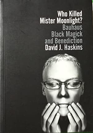 WHO KILLED MISTER MOONLIGHT? Bauhaus, Black Magick and Benediction (Signed by David J.)