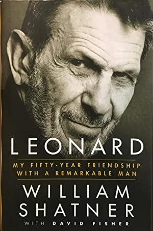 LEONARD - My Fifty-Year Friendship with a Remarkable Man (Hardcover 1st. - Signed by Shatner))