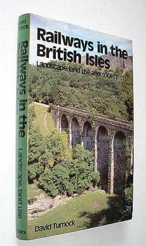 Railways in the British Isles,Landscape,Land Use and: Turnock,David:
