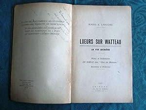 Lueurs sur Watteau - Sa vie secrète.: LAROCHE Marie