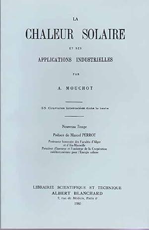 LA CHALEUR SOLAIRE ET SES APPLICATIONS INDUSTRIELLES.: MOUCHOT Augustin.