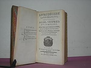 Livre D'Eglise Latin-Francois, contenant None, Vespres, et Complies, pour tous les jours de l&...