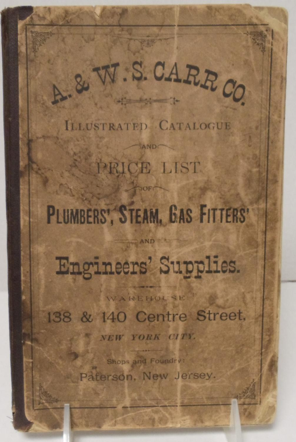 A. & W. S. Carr Co. May 1891 Illustrated Catalogue and Price List of Plumbers', Steam, Gas Fitters' and Engineers' Supplies. Warehouse 138 & 140 Cent a 156 page soft cover NYC plumbing heating thread bound catalog dated May 1891 with many 19th century illustrations and pricing of ornate steam radiat