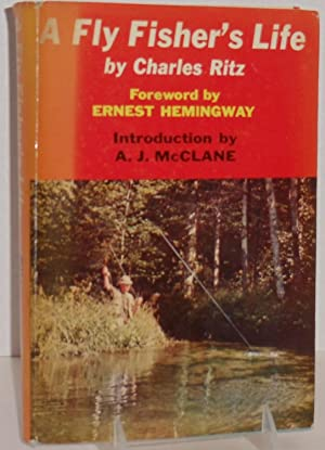 A Fly Fisher's Life with a foreward by Ernest Hemingway: McClane, Charles Ritz translated by ...