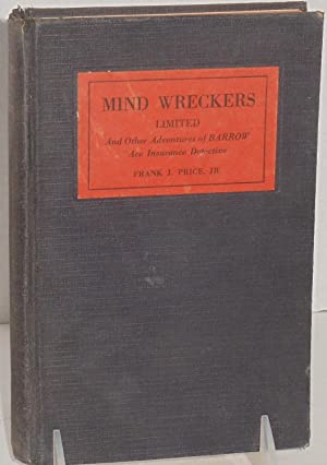 Mind Wreckers Limited and other adventures of Barrow-Ace Insurance Detective: Frank J. Price, Jr.