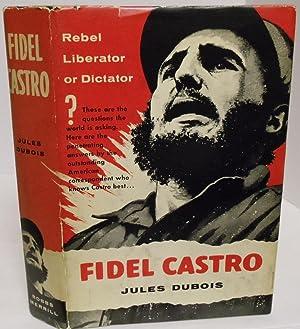 Fidel Castro rebel - Liberator or Dictator: DuBois, Jules