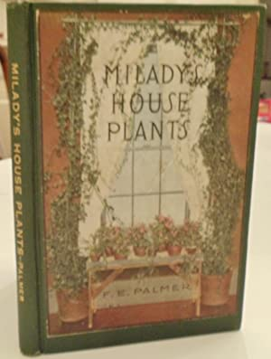 Milady's House Plants The complete instructor and: Palmer, F.E.