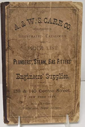 A. & W. S. Carr Co. May 1891 Illustrated Catalogue and Price List of Plumbers', Steam, Gas...