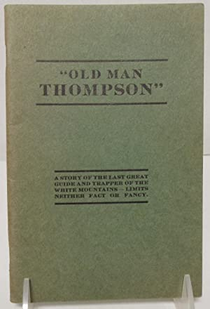 "Old Man Thompson"" a story of the last great guide and trapper of the White Mountains - limits ..."