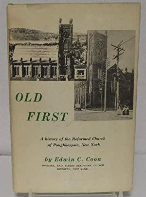 Old First a history of the Reformed Church of Poughkeepsie, New York: Edwin C. Coon Minister, Fair ...