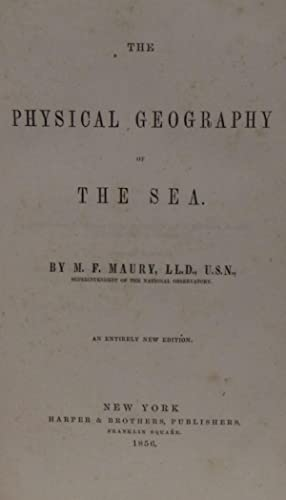 The Physical Geography of the Sea an entirely new edition (1856): M.F. Maury, LL.D., U.S.N. ...
