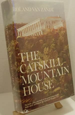 The Catskill Mountain House the birth, glory and death of the great Hudson Valley Hotel which ...