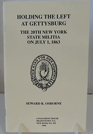 Holding the Left at Gettysburg: The 20th New York State Militia on July 1, 1863: Osborne, Seward R.