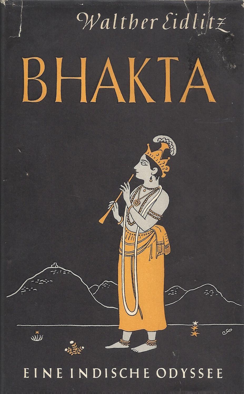 Bhakta - Eine indische Odyssee; Mit 4: Eidlitz,Walther