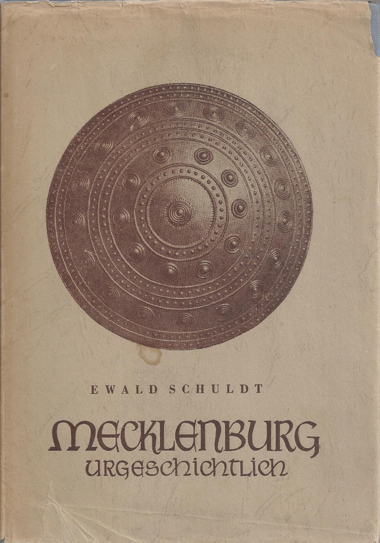 Mecklenburg-urgeschichtlich - Eine gemeinverständliche Einführung; Die den: Schuldt,Ewald