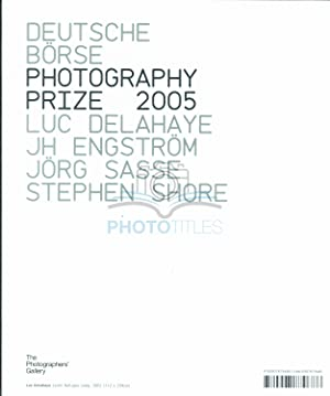 Deutsche Borse Photography Prize 2005: Exhibition Catalogue: Delahaye, Luc & Engstrom, J H & Sasse,...