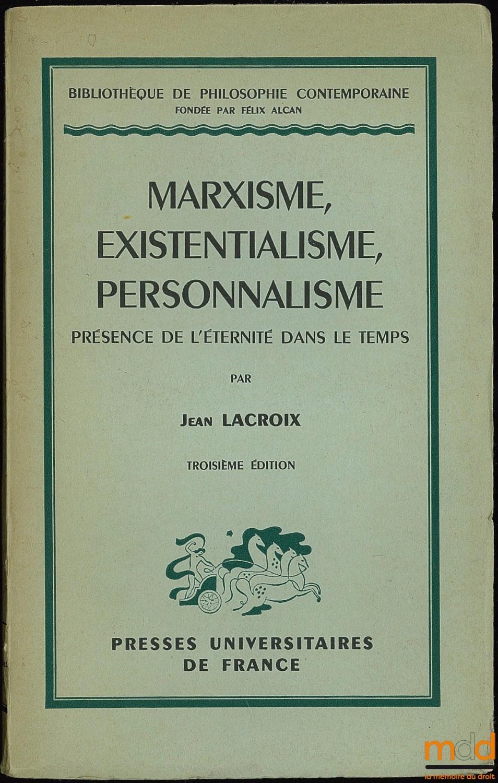 Marxisme, existentialisme, personnalisme - Présence de l'éternité dans le temps, par Jean Lacroix. 3e édition