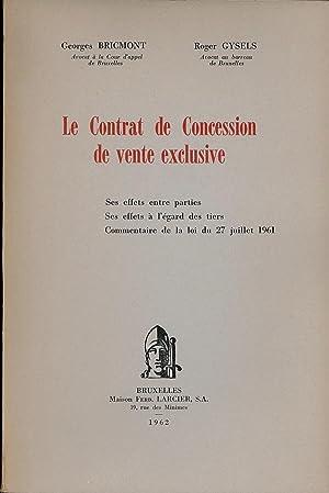 LE CONTRAT DE CONCESSION DE VENTE EXCLUSIVE. Ses effets entre parties. Ses effets à l'&...