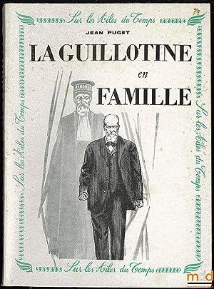 LA GUILLOTINE EN FAMILLE, Coll. Sur les: PUGET (Jean)