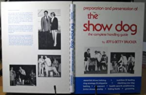 Preparation and Presentation of the Show Dog,: Brucker, Jeff &