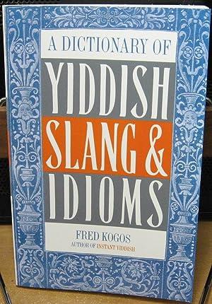 A Dictionary Of Yiddish Slang & Idioms: Kogos, Fred