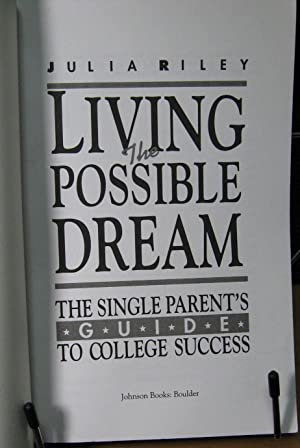 Living the Possible Dream: The Single Parent's Guide to College Success: Riley, Julia