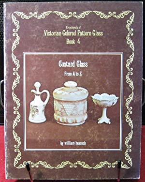 Encyclopedia of Victorian Colored Glass, Book 4: Custard Glass from A to Z