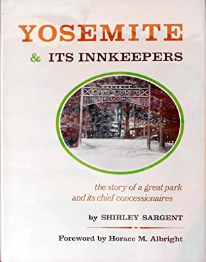 Yosemite and Its Innkeepers. The Story of a Great Park and Its Chief Concessionaires: SARGENT, ...