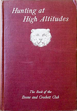 Hunting at High Altitudes. The Book of the Boone and Crockett Club: GRINNELL, George Bird, Editor