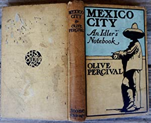 Mexico City. An Idler's Note-Book: PERCIVAL, Olive