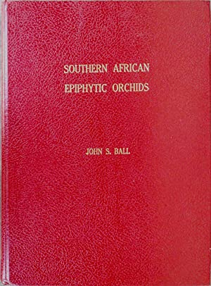 Southern African Epiphytic Orchids: BALL, John S.