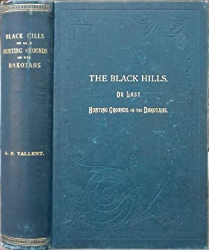 The Black Hills or, The Last Hunting Ground of the Dakotahs. A Complete History of the Black Hills ...