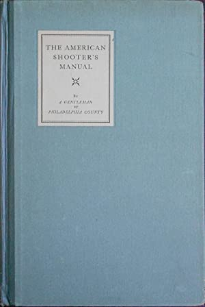 The American Shooter's Manual, Comprising Such Plain and Simple Rules as Are Necessary to ...