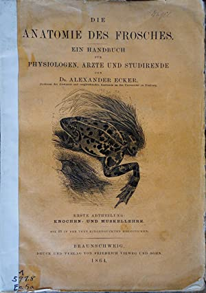 Die Anatomie des Frosches. Ein Handbuch fŸr Physiologen, Arzte und Studierende: ECKER, Alexander