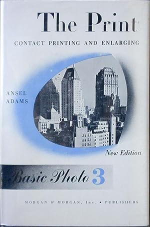 The Print. Contact Printing and Enlarging. Basic Photo 3: ADAMS, Ansel