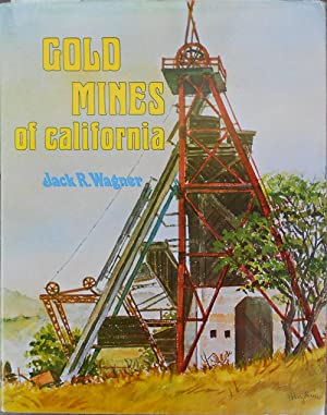 Gold Mines of California. An Illustrated History of the Most Productive Mines with Descriptions of ...