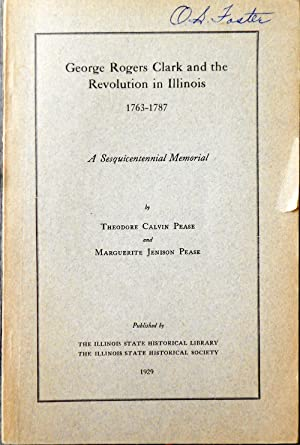 George Rogers Clark and the Revolution in Illinois 1763-1787. A Sesquicentennial Memorial: PEASE, ...