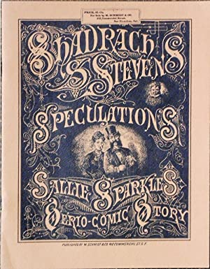 Shadrach S. Stevens' Speculations. Sallie Sparkle Serio-Comic Story: SPARKLE, Sallie