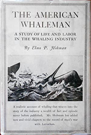 The American Whaleman. A Study of Life and Labor in the Whaling Industry: HOHMAN, Elmo P