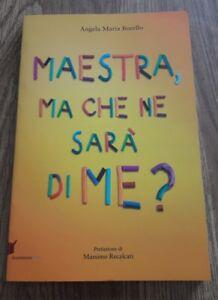 Maestra, Ma Che Ne Sarà Di Me? Pensieri Pensati Dai Bambini - Angela M. Borello
