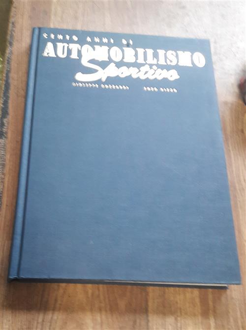 Cento Anni Di Automobilismo Sportivo. Ediz. Illustrata - Giuseppe Guzzardi